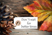 Autumn Label with Donts Wait For Better Times — Stock Photo
