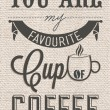 You Are My Favorite Cup Of Coffee Typographical Background — Foto Stock