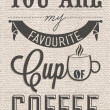 You Are My Favorite Cup Of Coffee Typographical Background — Stock Photo