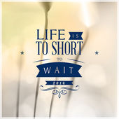 "Motivating Quotes "" Life is to short to wait"" — Stock Vector"