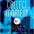 Geometric motivational poster. Collect moment not things — Stock vektor