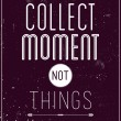 Vintage motivational poster. Collect moment not things — Stock Vector