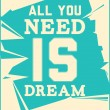 Poster. All you need is dream — Stock Vector