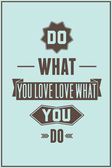 Work quote poster. Do what you love love what you do — Stock Vector