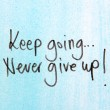 Постер, плакат: Keep going never give up