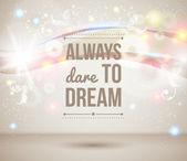 Always dare to dream. Motivating light poster. — Stock Vector