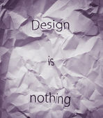 Crumpled paper with words Design is nothing. Concept for quality design, important role of design in our life — Stock Photo