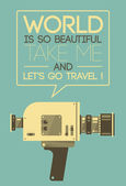 Vintage video camera saying World is os beautiful, take me and Let's go travel ! Retro style vector poster illustration — Stock Vector
