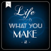 Life is what you make it - typographic card — Stock Vector