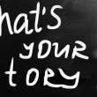 "Stock Photo: ""What is your story"" handwritten with white chalk on blackboar"