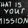 """What is your mission "" handwritten with white chalk on a blackb — Stock Photo"