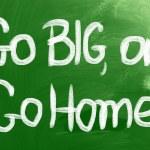 Go Big, Or Go Home Concept — Stock Photo