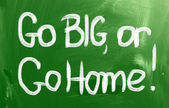 Go Big, Or Go Home Concept — Foto Stock