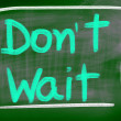 Stock Photo: Don't Wait Concept
