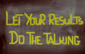 Let Your Results Do The Talking Concept — 图库照片