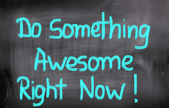 Do Something Awesome Right Now Concept — Stock Photo
