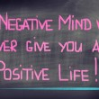 A Negative Mind Will Never Give You A Positive Life Concept — Stock Photo #46122589