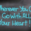 Wherever You Go Go With All Your Heart Concept — Stock Photo #47969139