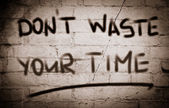 Don't Waste Your Time Concept — Stock Photo