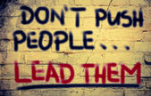 Don't Push People Lead Them Concept — Stockfoto