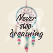 """Vector illustration with blurred dream catcher and motivational phrase """"Never stop dreaming"""" — Stock Vector"""