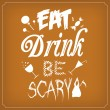 Eat Drink Be Scary - Typographic Template — Imagen vectorial