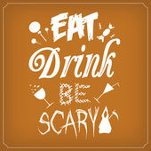 Eat Drink Be Scary - Typographic Template — Stock Vector