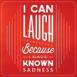 Quote Typographic Background - I Can Laugh Because I Have Known Sadness — Foto Stock