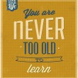 Vintage Template - Retro Design - Quote Typographic Background - You Are Never Too Old To Learn — Stock Photo #34957505