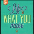 Vintage Template - Retro Design - Quote Typographic Background - Life Is What You Make It — Stock Photo #34957535