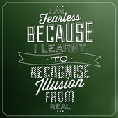 Quote Typographic Background - I Am Fearless Because I Learnt To Recognise Illusion From Real — Stock Photo