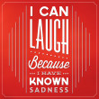 Can Laugh Because I Have Known Sadness — Stock Vector