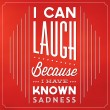 Can Laugh Because I Have Known Sadness — Imagen vectorial