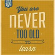 You Are Never Too Old To Learn — Stock Vector