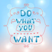 "Hand-drawn Background. ""Do what you want"". — Stock Vector"