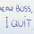 Dear Boss, I quit: unhappy employee message — Zdjęcie stockowe