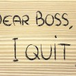 Dear Boss, I quit: unhappy employee message — Стоковая фотография