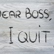 Dear Boss, I quit: unhappy employee message — ストック写真