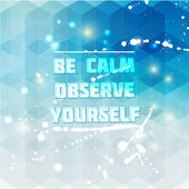 Be calm. Observe yourself. Poster for You. — Stock Vector