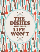 "Inspirational poster featuring the words "" The Dishes Will Wait Life Won't"" in vector — Stock Vector"