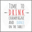 Christmas and New Year card with text: time to drink champagne and dance on the table. Vector illustration. — Image vectorielle