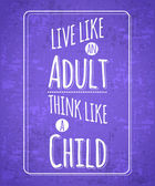 Live like an adult, think like a child — Stock Vector