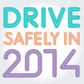 Drive safely. New years greeting. 2014 greeting. Road. Route. — Stock Vector