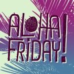 ALOHA FRIDAY! - quote — Stock Vector #45513247