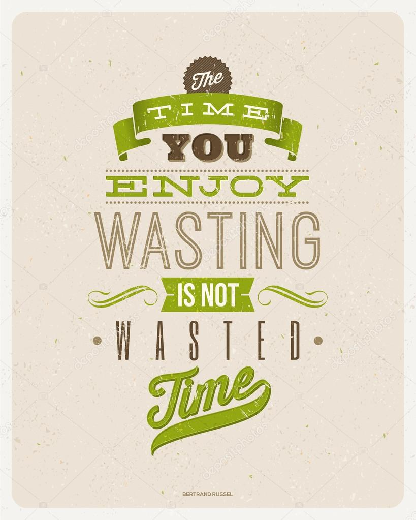 "Motivating Quotes Motivating Quotesbertrand Russell  ""the Time You Enjoy"