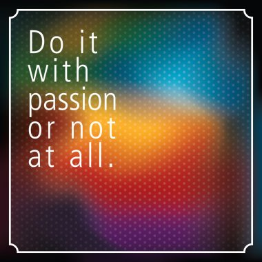 Quote - Do it with PASSION or not at all