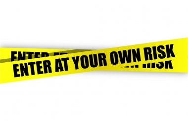 enter at your own risk yellow caution tape