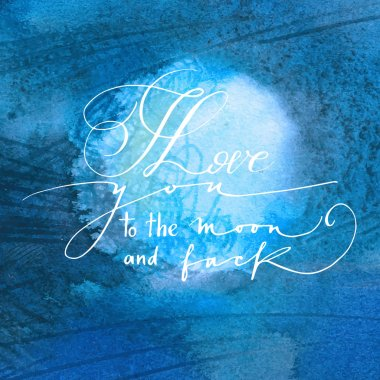 Calligraphic phrase on watercolor background moon. I love you to the moon and back.