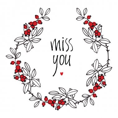 Miss you design card with floral vignette, leaves and red berrie