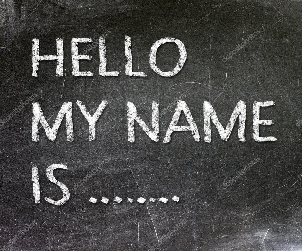 Name: Hello My Name Is .. Handwritten With White Chalk On A